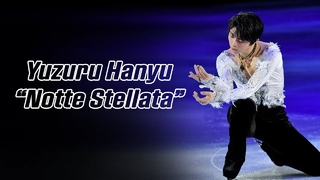 Yuzuru Hanyu 羽生結弦 — Notte Stellata (4K Edit Ver.) (Eng Sub)